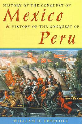 History of the Conquest of Mexico & History of the Conquest of Peru - Prescott, William Hickling