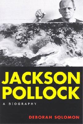 Jackson Pollock: A Biography - Solomon, Deborah