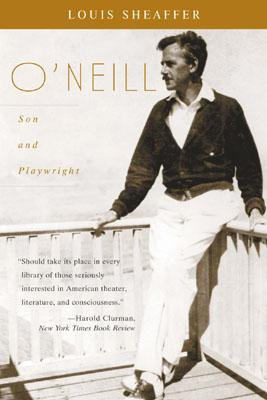 O'Neill Son and Playwright - Sheaffer, Louis, and Scheaffer, Louis