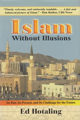 Islam Without Illusions: Its Past, Its Present, and Its Challenge for the Future - Hotaling, Edward