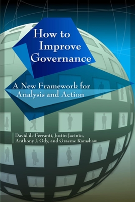 How to Improve Governance: A New Framework for Analysis and Action - De Ferranti, David, and Jacinto, Justin, and Ody, Anthony J