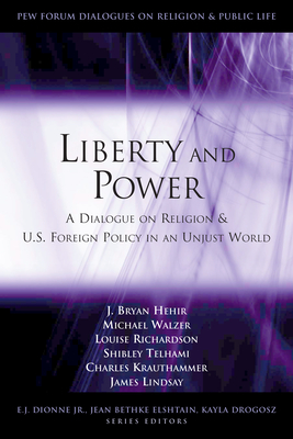 Liberty and Power: A Dialogue on Religion and U.S. Foreign Policy in an Unjust World - Hehir, J Bryan, and Walzer, Michael, and Richardson, Louise