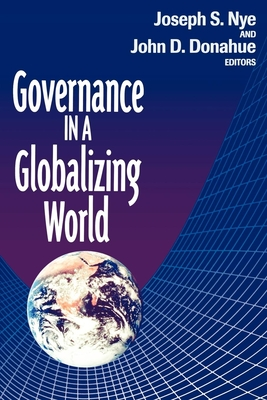Governance in a Globalizing World - Nye, Joseph S, Jr. (Editor), and Donahue, John D (Editor)