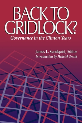Back to Gridlock?: Governance in the Clinton Years - Sundquist, James L (Editor), and Smith, Hedrick (Introduction by)