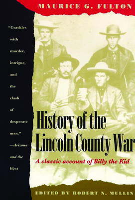 History of the Lincoln County War - Fulton, Maurice G, and Mullin, Robert N (Editor)