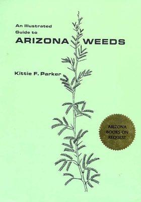 An Illustrated Guide to Arizona Weeds - Parker, Kittie F