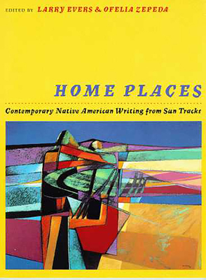 Home Places: Contemporary Native American Writing from Sun Tracks - Evers, Larry (Editor), and Zepeda, Ofelia (Editor)