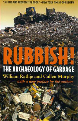 Rubbish!: The Archaeology of Garbage - Rathje, William L, Dr., and Murphy, Cullen