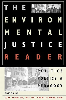 The Environmental Justice Reader: Politics, Poetics, & Pedagogy - Adamson, Joni (Editor), and Evans, Mei Mei (Editor), and Stein, Rachel (Editor)