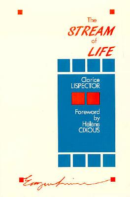 Stream of Life - Lispector, Clarice, and Lowe, Elizabeth (Translated by)