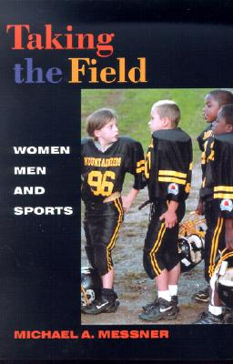 Taking the Field: Women, Men, and Sports - Messner, Michael A