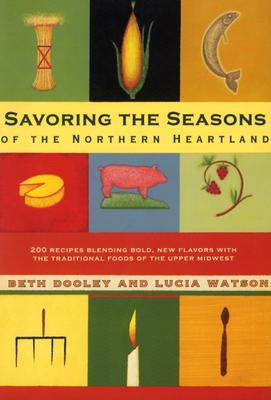 Savoring the Seasons of the Northern Heartland - Dooley, Beth, and Watson, Lucia