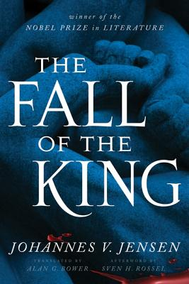 The Fall of the King - Jensen, Johannes V, and Bower, Alan G (Translated by)