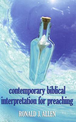 Contemporary Biblical Interpretation for Preaching - Allen, Ronald J