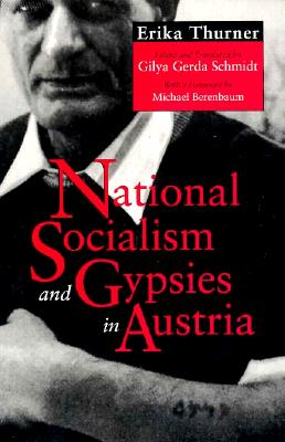 National Socialism and Gypsies in Austria - Thurner, Erika, and Schmidt, Gilya Gerada (Translated by), and Berenbaum, Michael, Mr., PH.D. (Foreword by)