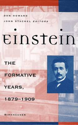 Einstein: The Formative Years, 1879 - 1909 - Howard, Donald R (Editor), and Stachel, John, and Howard, Don (Editor)