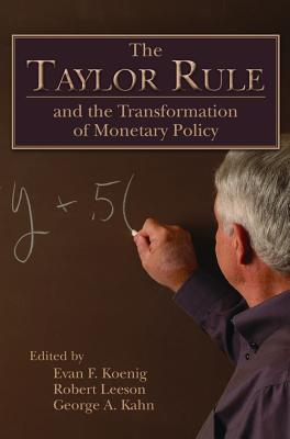 The Taylor Rule and the Transformation of Monetary Policy - Koenig, Evan F (Editor), and Leeson, Robert, Dr. (Editor), and Kahn, George A (Editor)