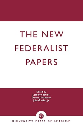 The New Federalist Papers - Barlow, Jackson J, and Mahoney, Dennis J, and West, John G, Jr.