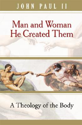 Man and Woman He Created Them: A Theology of the Body - John Paul II, and John, and Waldstein, Michael (Translated by)