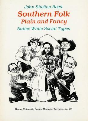 Southern Folk Plain and Fancy: Native White Social Types - Reed, John Shelton