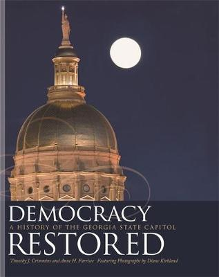 Democracy Restored: A History of the Georgia State Capitol - Crimmins, Timothy, and Farrissee, Anne H, and Kirkland, Diane (Photographer)
