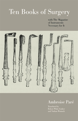 Ten Books of Surgery with the Magazine of the Instruments Necessary for It - Pare, Ambroise, and Linker, Robert White (Translated by), and Womack, Nathan (Translated by)