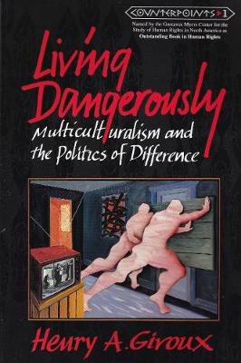 Living Dangerously: Multiculturalism & the Politics of Difference - Giroux, Henry A