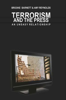 Terrorism and the Press: An Uneasy Relationship - Barnett, Brooke, and Reynolds, Amy