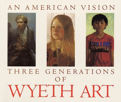 An American Vision: Three Generations of Wyeth Art - Wyeth, Andrew, and Duff, Et Al, and Wyeth, N C (Photographer)