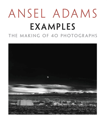 Examples: The Making of 40 Photographs - Adams, Ansel