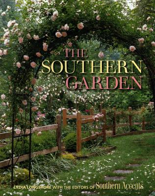 The Southern Garden - Longshore, Lydia, and Editors of Southern Accents