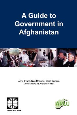A Guide to Government in Afghanistan - Evans, Anne, and Osmani, Yasin, and Tully, Anne