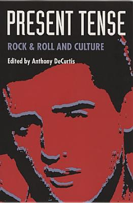 Present Tense: Rock &Amp; Roll and Culture - DeCurtis, Anthony, Professor (Editor), and Anthony Decurtis (Editor), and Trent Hill (Contributions by)