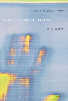 Parables for the Virtual: Movement, Affect, Sensation - Massumi, Brian
