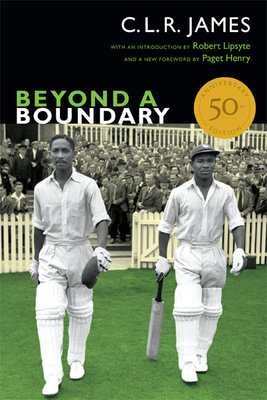 Beyond a Boundary - James, C L R, and Henry, Paget (Foreword by), and Lipsyte, Robert (Introduction by)