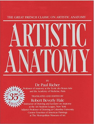 Artistic Anatomy - Richer, Paul Marie Louis Pierre, and Hale, Robert Beverly (Editor)