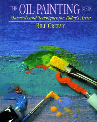 The Oil Painting Book: Materials and Techniques for Today's Artist - Creevy, Bill