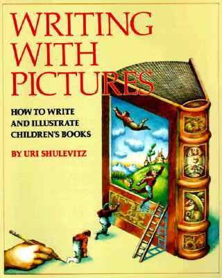 Writing with Pictures: How to Write and Illustrate Children's Books - Shulevitz, Uri