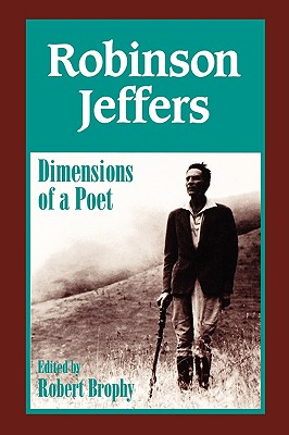Robinson Jeffers: The Dimensions of a Poet - Brophy, Robert J