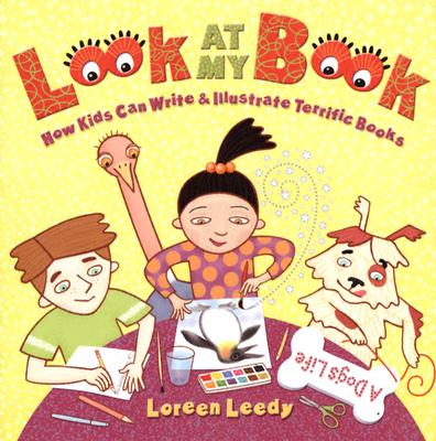 Look at My Book: How Kids Can Write & Illustrate Terrific Books -
