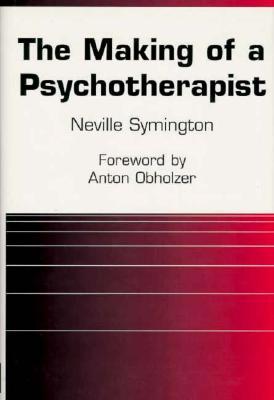 Making of a Psychotherapist - Symington, Neville