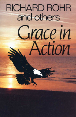 Grace in Action - Rohr, Richard, O.F.M.