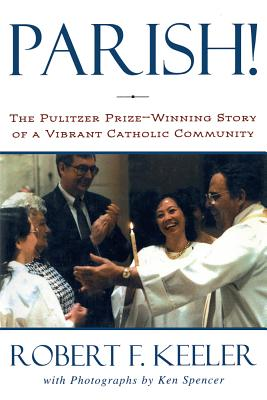 Parish!: The Pulitzer Prize-Winning Story of One Vibrant Catholic Community - Keeler, Robert F, and Spencer, Ken (Photographer)
