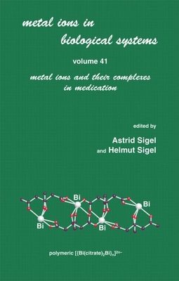 Metal Ions in Biological Systems: Volume 41: Metal Ions and Their Complexes in Medication - Sigel, Sigel, and Sigel, Astrid (Editor), and Sigel, Helmut (Editor)
