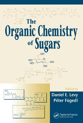 The Organic Chemistry of Sugars - Levy, Daniel E (Editor), and Fugedi, Peter (Editor), and Levy, Levy E