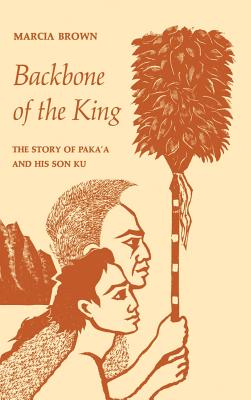 Backbone of the King: The Story of Paka'a and His Son Ku - Brown, Marcia