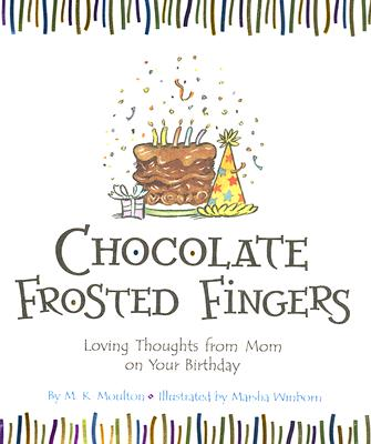 Chocolate Frosted Fingers: Loving Thoughts from Mom on Your Birthday - Moulton, M K