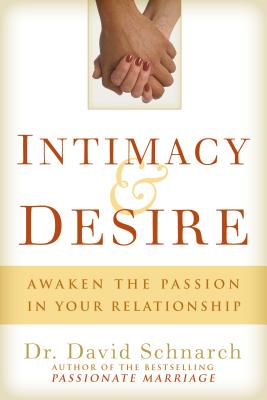 Intimacy & Desire: Awaken the Passion in Your Relationship - Schnarch, David, Ph.D.