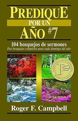 Predique Por un Ano #7: 104 Bosquejos de Sermones: DOS Bosquejos Completos Para Cada Domingo del Ano - Campbell, Roger