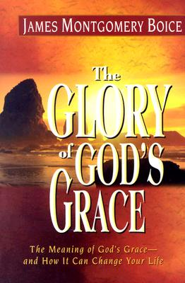 The Glory of God's Grace - Boice, James Montgomery